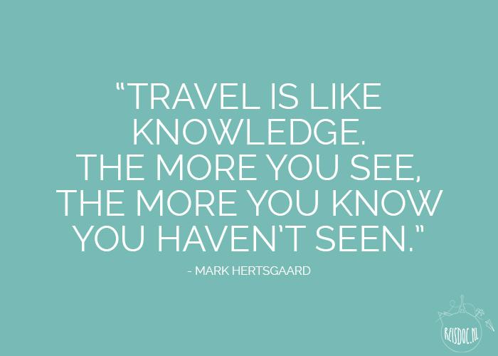 25 Originele Travel Quotes Om Even Bij Weg Te Dromen Reisdocnl